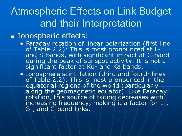 Atmospheric Effects on Link Budget and their Interpretation n Ionospheric effects: • Faraday rotation