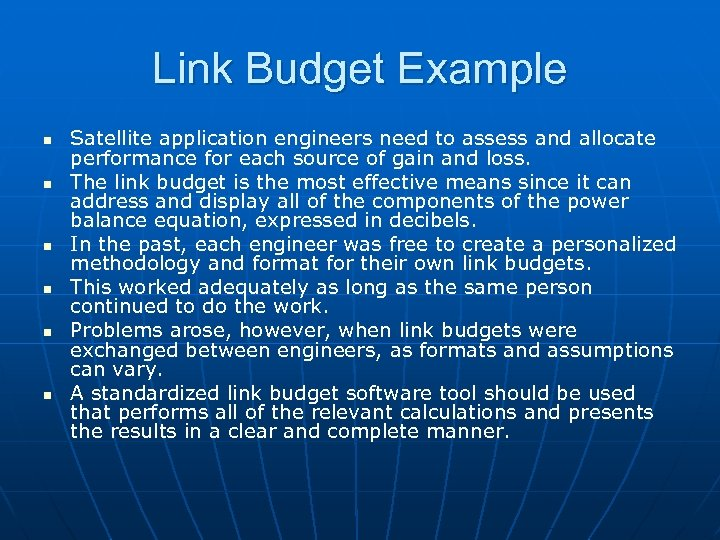 Link Budget Example n n n Satellite application engineers need to assess and allocate