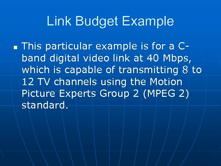 Link Budget Example n This particular example is for a Cband digital video link