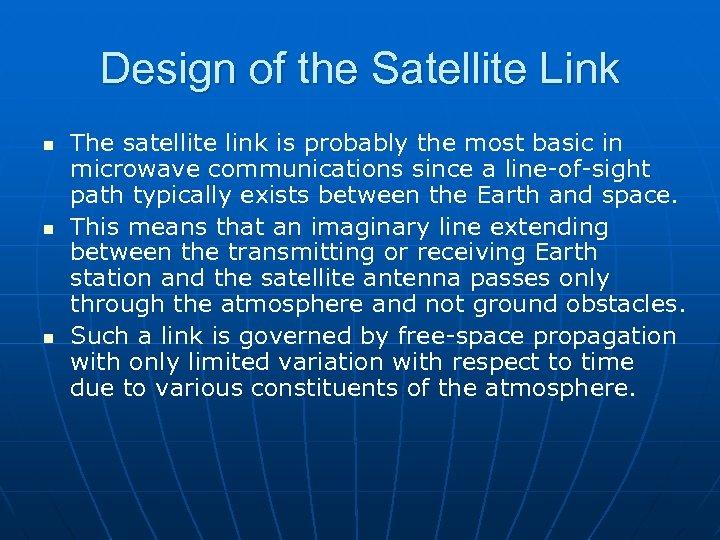 Design of the Satellite Link n n n The satellite link is probably the