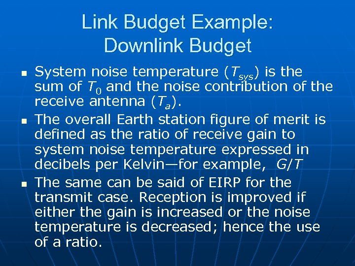 Link Budget Example: Downlink Budget n n n System noise temperature (Tsys) is the
