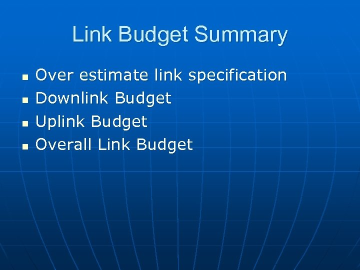 Link Budget Summary n n Over estimate link specification Downlink Budget Uplink Budget Overall