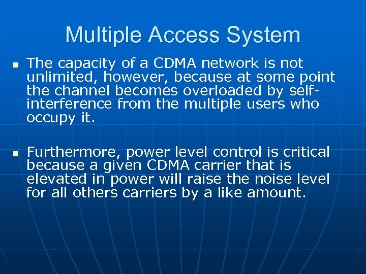 Multiple Access System n n The capacity of a CDMA network is not unlimited,