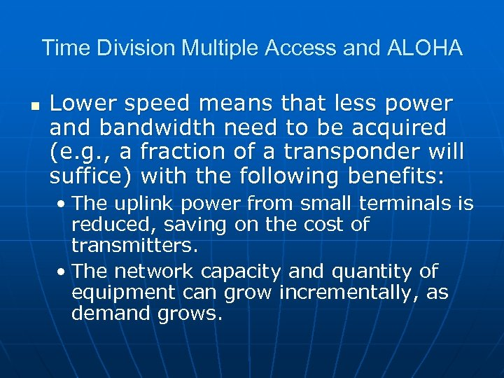 Time Division Multiple Access and ALOHA n Lower speed means that less power and