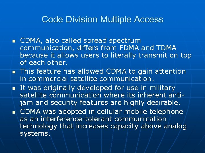 Code Division Multiple Access n n CDMA, also called spread spectrum communication, differs from