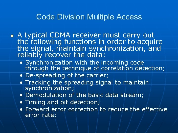 Code Division Multiple Access n A typical CDMA receiver must carry out the following