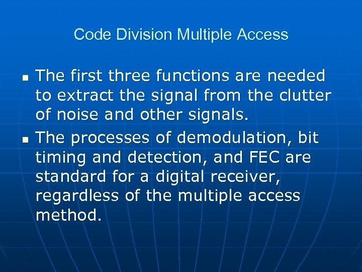 Code Division Multiple Access n n The first three functions are needed to extract