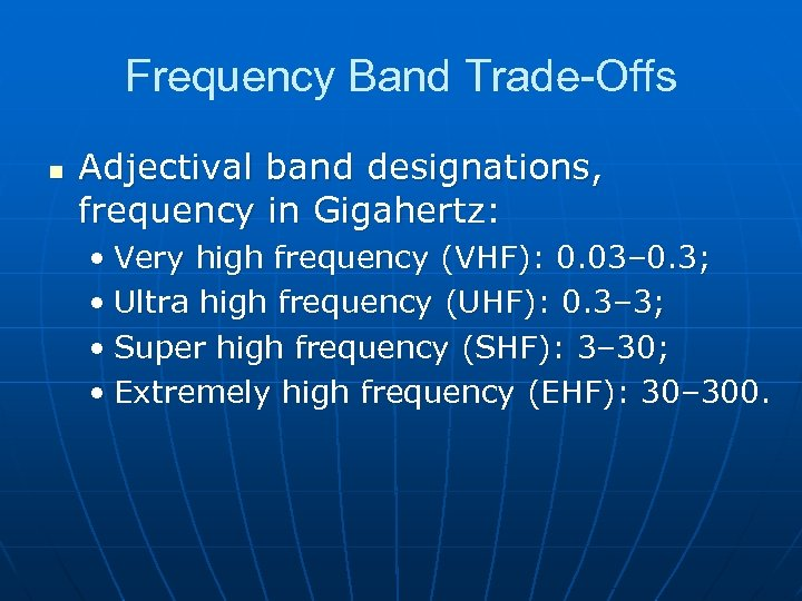 Frequency Band Trade-Offs n Adjectival band designations, frequency in Gigahertz: • Very high frequency