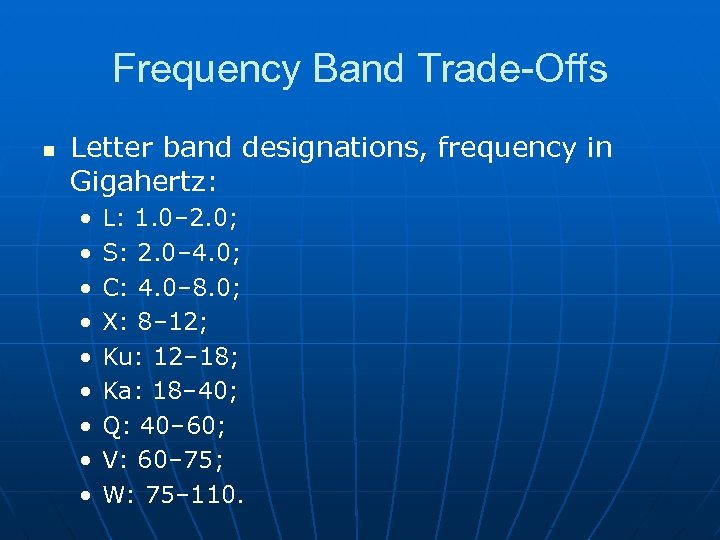Frequency Band Trade-Offs n Letter band designations, frequency in Gigahertz: • • • L: