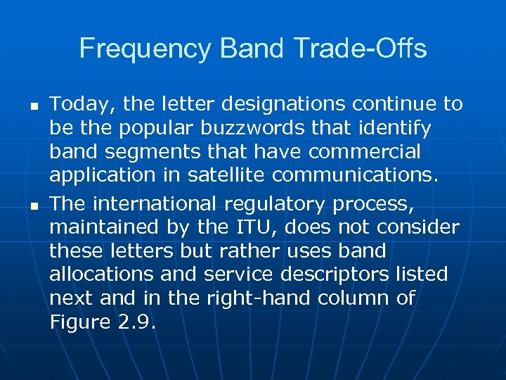 Frequency Band Trade-Offs n n Today, the letter designations continue to be the popular