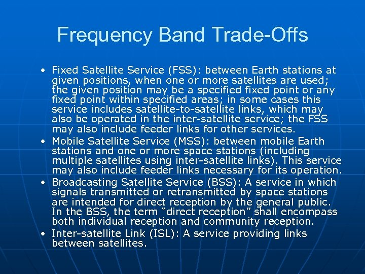 Frequency Band Trade-Offs • Fixed Satellite Service (FSS): between Earth stations at given positions,