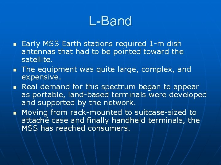 L-Band n n Early MSS Earth stations required 1 -m dish antennas that had