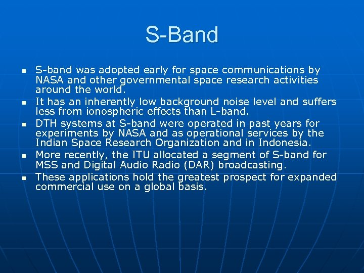 S-Band n n n S-band was adopted early for space communications by NASA and