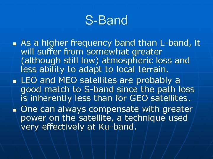 S-Band n n n As a higher frequency band than L-band, it will suffer