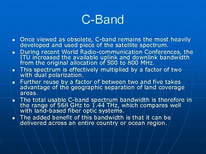 C-Band n n n Once viewed as obsolete, C-band remains the most heavily developed
