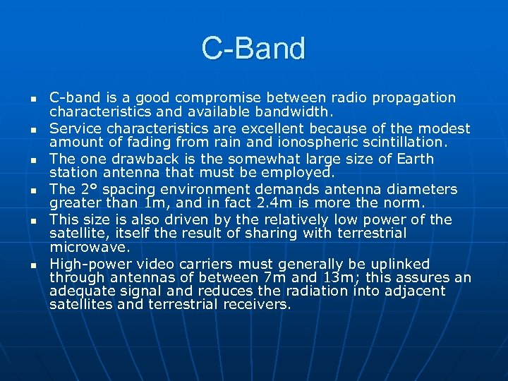 C-Band n n n C-band is a good compromise between radio propagation characteristics and