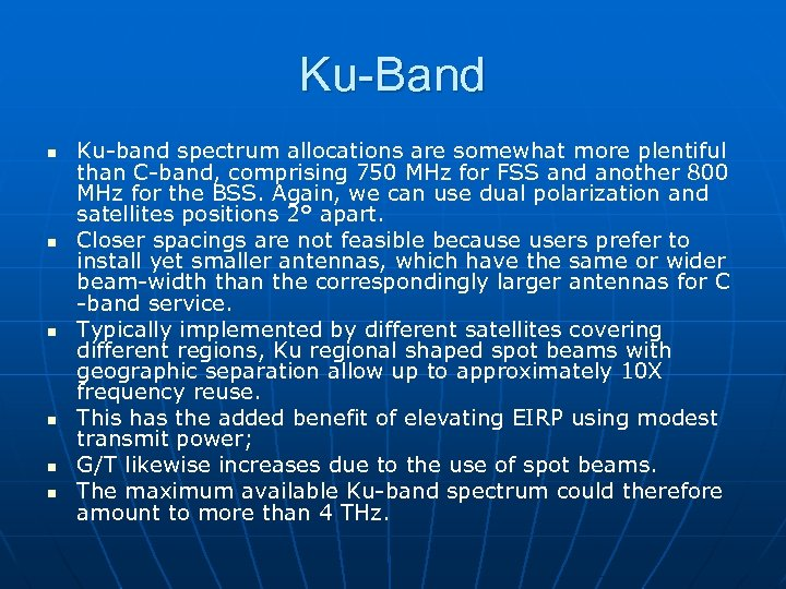 Ku-Band n n n Ku-band spectrum allocations are somewhat more plentiful than C-band, comprising