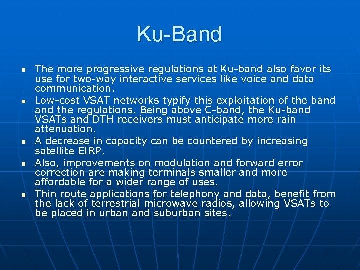 Ku-Band n n n The more progressive regulations at Ku-band also favor its use