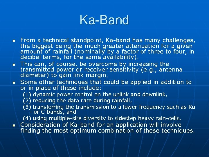 Ka-Band n n n From a technical standpoint, Ka-band has many challenges, the biggest