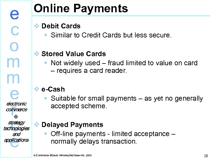 Online Payments v Debit Cards § Similar to Credit Cards but less secure. v