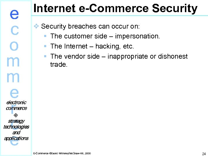 Internet e-Commerce Security v Security breaches can occur on: § The customer side –