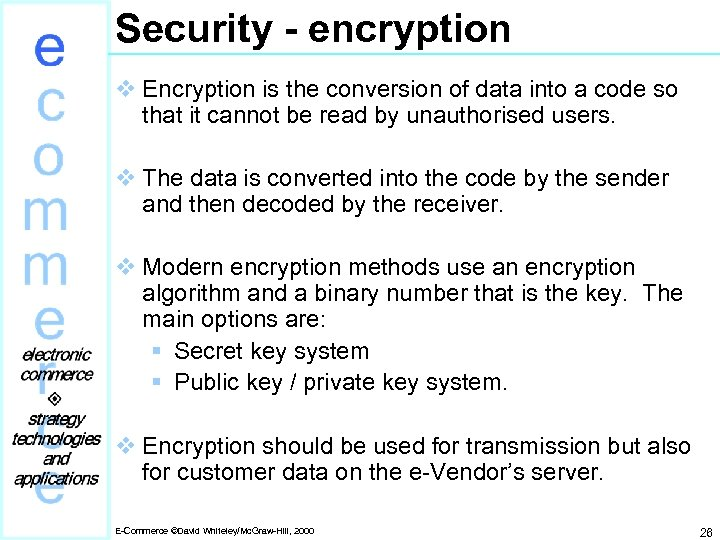 Security - encryption v Encryption is the conversion of data into a code so