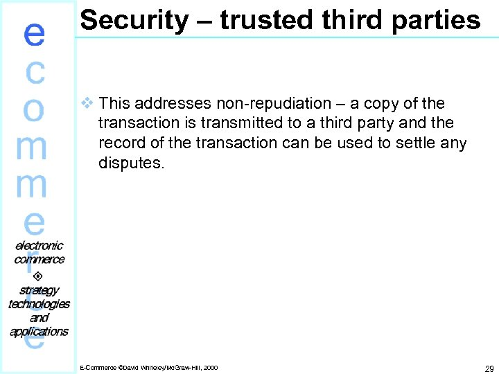 Security – trusted third parties v This addresses non-repudiation – a copy of the