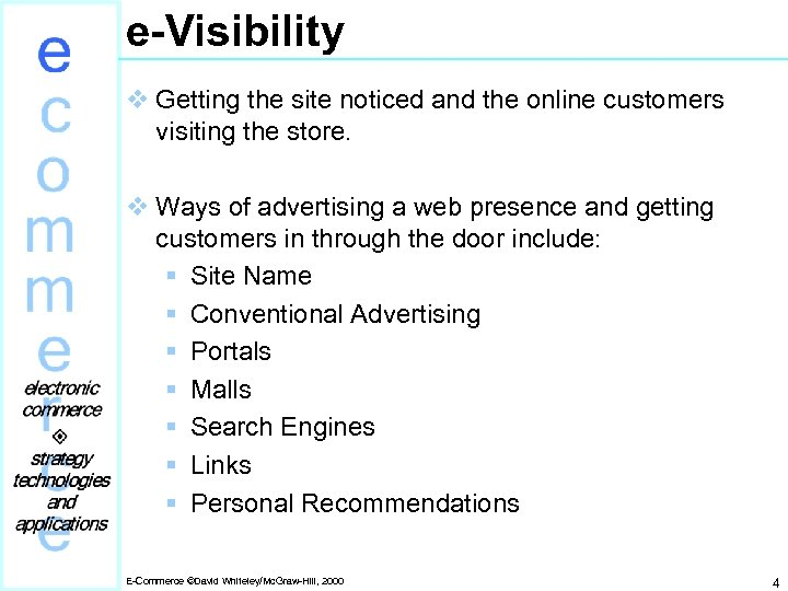 e-Visibility v Getting the site noticed and the online customers visiting the store. v