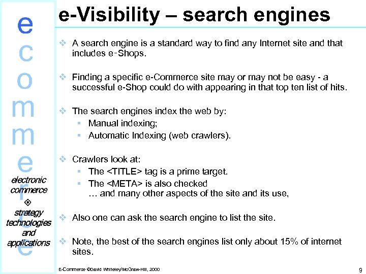 e-Visibility – search engines v A search engine is a standard way to find