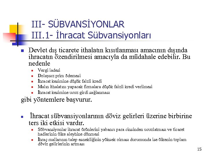 III- SÜBVANSİYONLAR III. 1 - İhracat Sübvansiyonları n Devlet dış ticarete ithalatın kısıtlanması amacının
