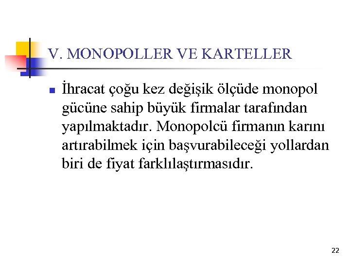 V. MONOPOLLER VE KARTELLER n İhracat çoğu kez değişik ölçüde monopol gücüne sahip büyük