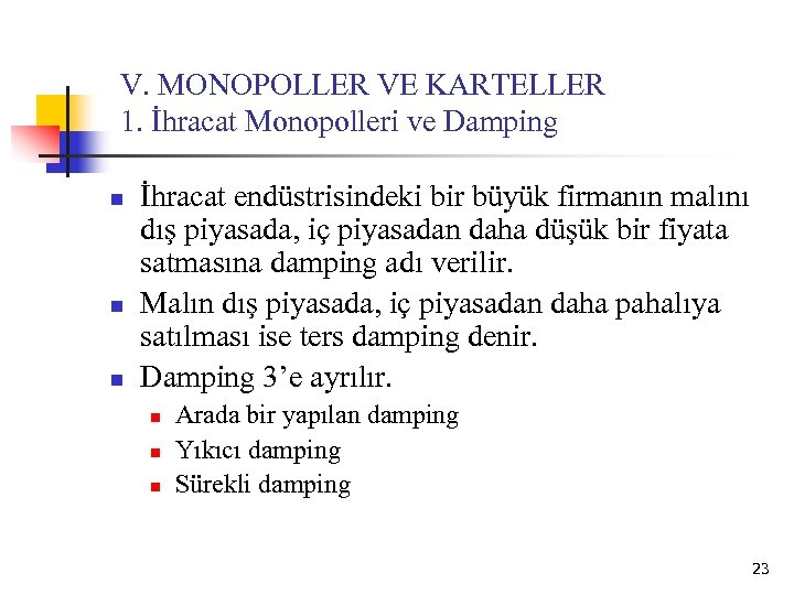 V. MONOPOLLER VE KARTELLER 1. İhracat Monopolleri ve Damping n n n İhracat endüstrisindeki