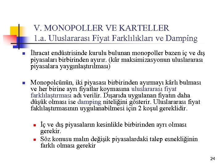 V. MONOPOLLER VE KARTELLER 1. a. Uluslararası Fiyat Farklılıkları ve Damping n n İhracat