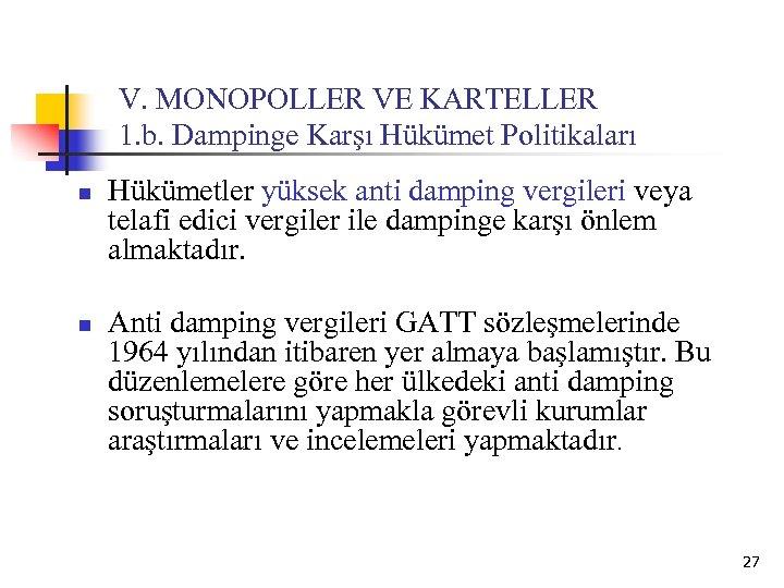 V. MONOPOLLER VE KARTELLER 1. b. Dampinge Karşı Hükümet Politikaları n n Hükümetler yüksek