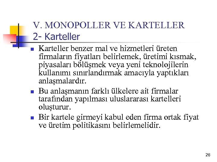 V. MONOPOLLER VE KARTELLER 2 - Karteller n n n Karteller benzer mal ve