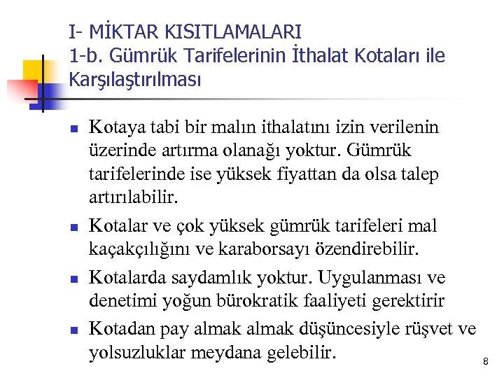 I- MİKTAR KISITLAMALARI 1 -b. Gümrük Tarifelerinin İthalat Kotaları ile Karşılaştırılması n n Kotaya