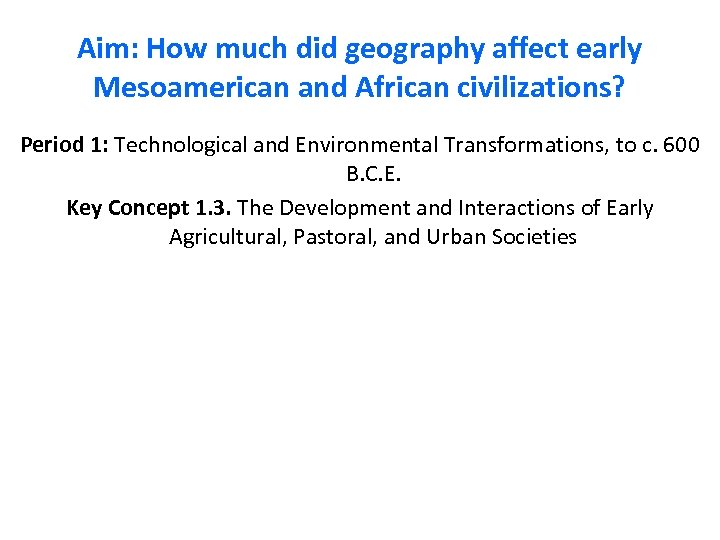 Aim: How much did geography affect early Mesoamerican and African civilizations? Period 1: Technological