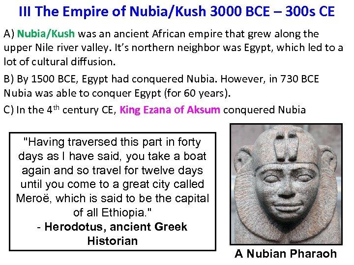 III The Empire of Nubia/Kush 3000 BCE – 300 s CE A) Nubia/Kush was