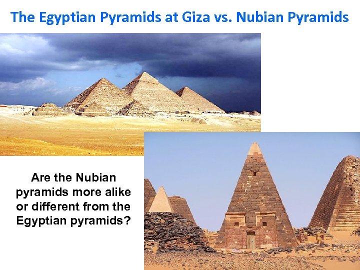 The Egyptian Pyramids at Giza vs. Nubian Pyramids Are the Nubian pyramids more alike