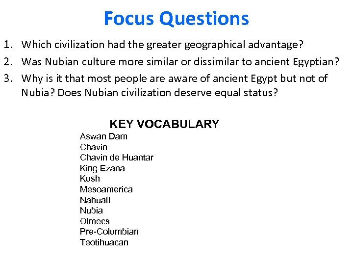 Focus Questions 1. Which civilization had the greater geographical advantage? 2. Was Nubian culture