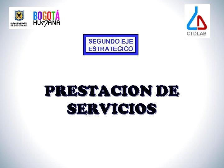 SEGUNDO EJE ESTRATEGICO PRESTACION DE SERVICIOS