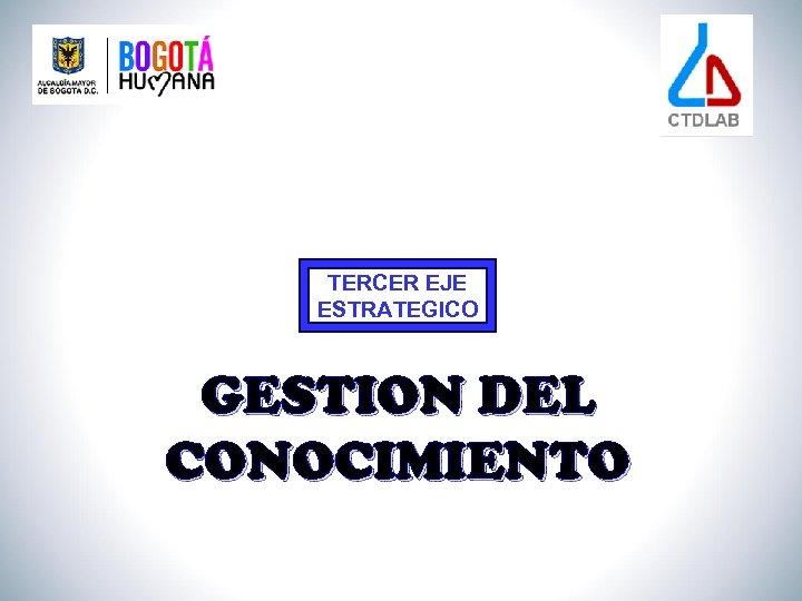 TERCER EJE ESTRATEGICO GESTION DEL CONOCIMIENTO