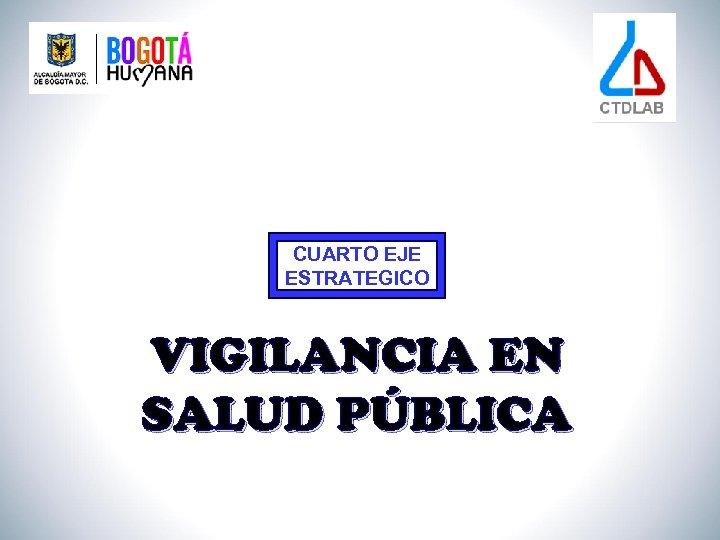 CUARTO EJE ESTRATEGICO VIGILANCIA EN SALUD PÚBLICA