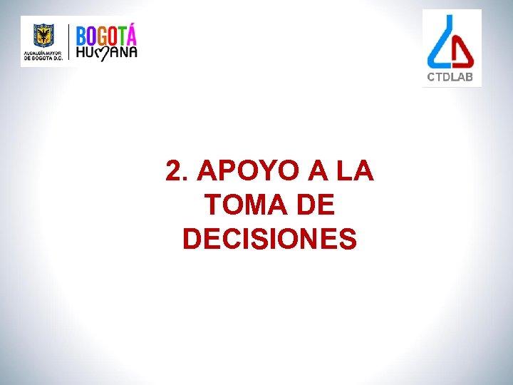 2. APOYO A LA TOMA DE DECISIONES