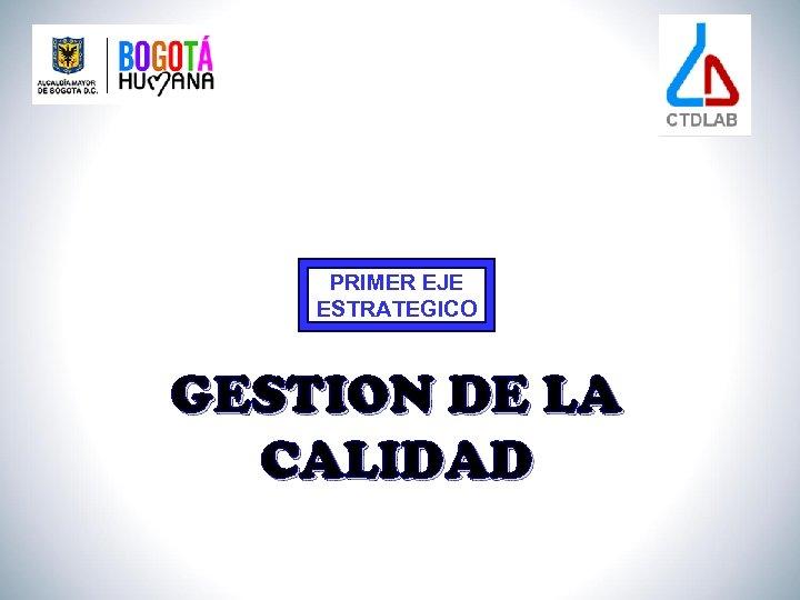 PRIMER EJE ESTRATEGICO GESTION DE LA CALIDAD