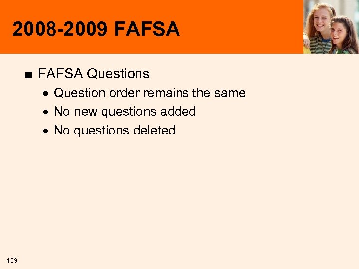 2008 -2009 FAFSA ■ FAFSA Questions · Question order remains the same · No