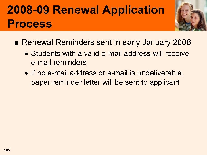 2008 -09 Renewal Application Process ■ Renewal Reminders sent in early January 2008 ·