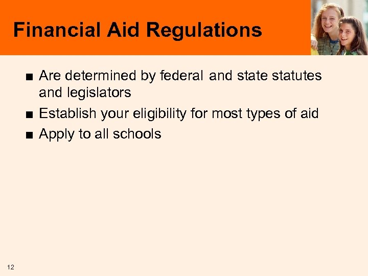 Financial Aid Regulations ■ Are determined by federal and state statutes and legislators ■