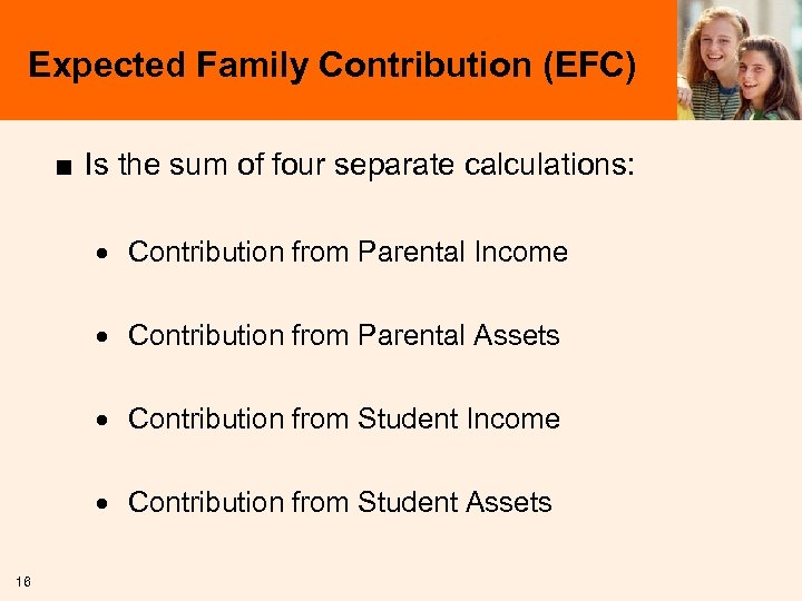 Expected Family Contribution (EFC) ■ Is the sum of four separate calculations: · Contribution