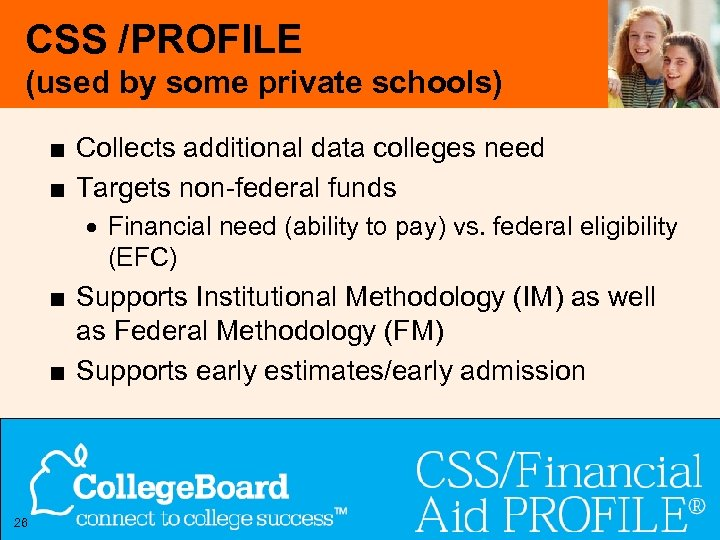 CSS /PROFILE (used by some private schools) ■ Collects additional data colleges need ■